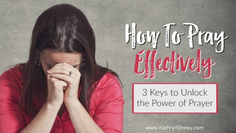 How to Pray Effectively | 3 Keys to Unlocking the Power of Prayer