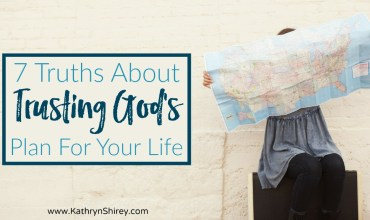 7 Truths About Trusting God's Plan for Your Life