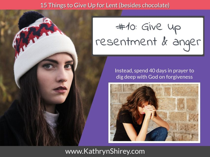 Lent idea #10: give up anger and spend Lent deep in prayer to release the resentment and learn to forgive