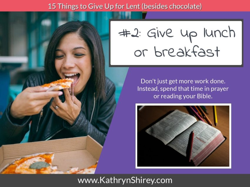 Lent idea #2: give up lunch or breakfast and instead spend that time in prayer or reading your Bible.