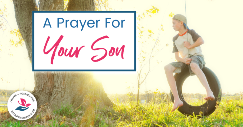 A daily prayer for your son, that he may grow into all God has planned for him, to be a faithful servant and example of a life led by Christ.