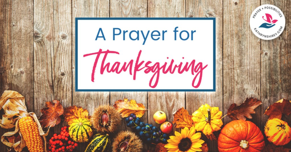 A prayer for Thanksgiving. Pray to give thanks to God in all you say and do. Thank God for all the blessings in your life.