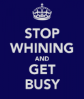 stop-whining-and-get-busy