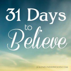 31 Days to Believe series by Jolene Underwood