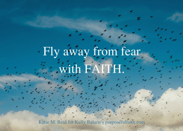 Fly away from faith to fear quote for Purposeful Faith