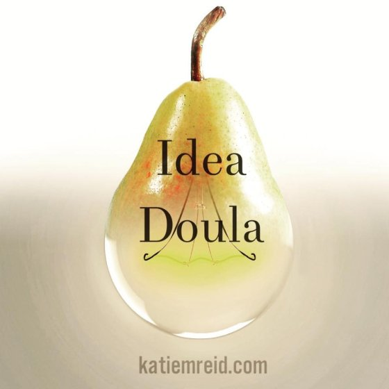 Katie M. Reid Idea Doula helping give birth to your dreams