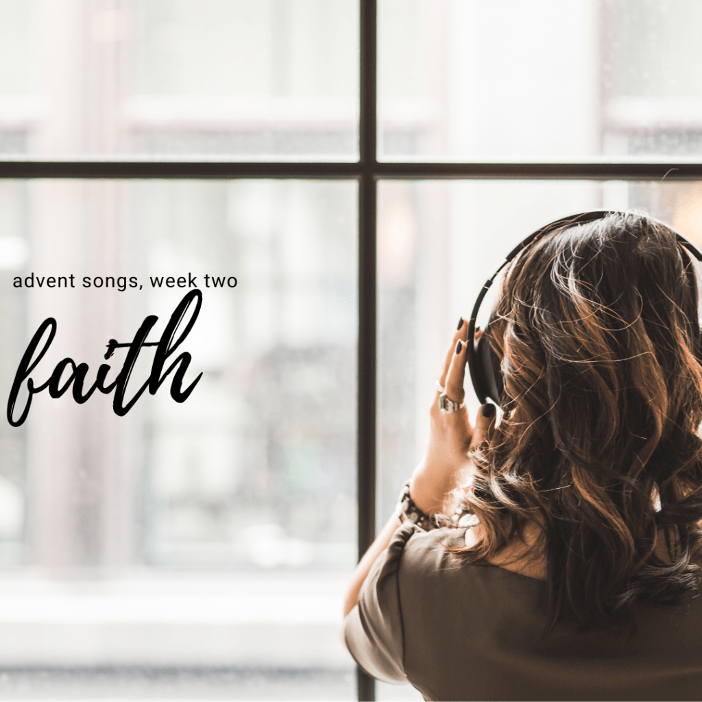 advent songs week two: faith cover photo