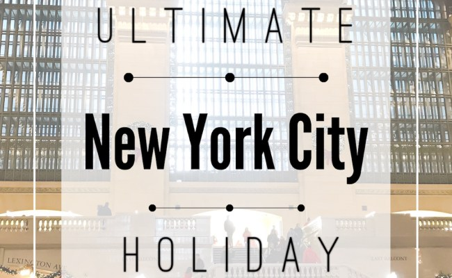 The Ultimate New York City Holiday Guide Katie S Bliss