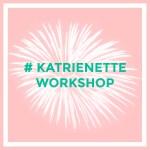 Katrienette workshop #katrienetteworkshop