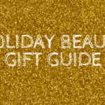 Holiday Beauty Gift Guide: The Must Haves For The Beauty Addict
