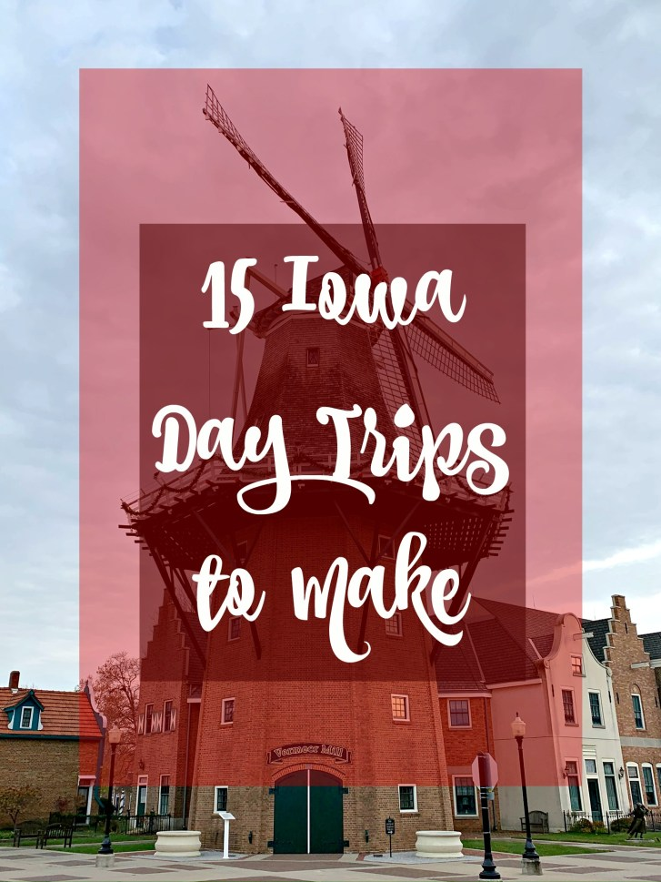 15 Iowa Day Trips to Make: Plan Your Adventure Now