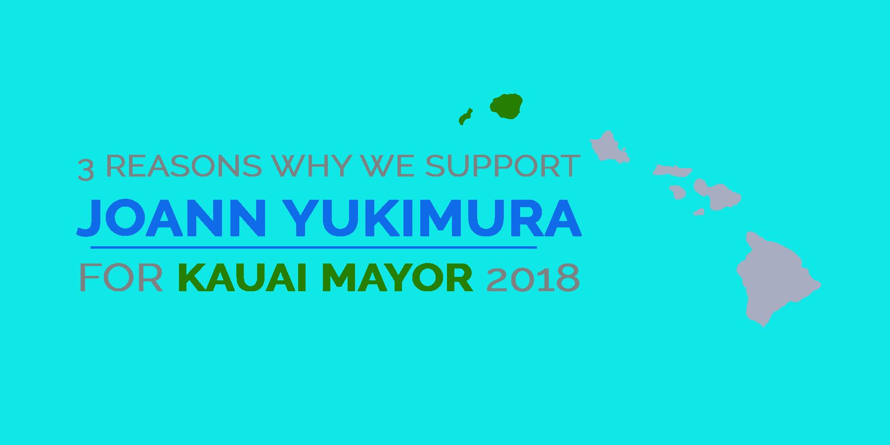 3 Reasons Why We Support JoAnn Yukimura For Mayor Of Kauai 2018