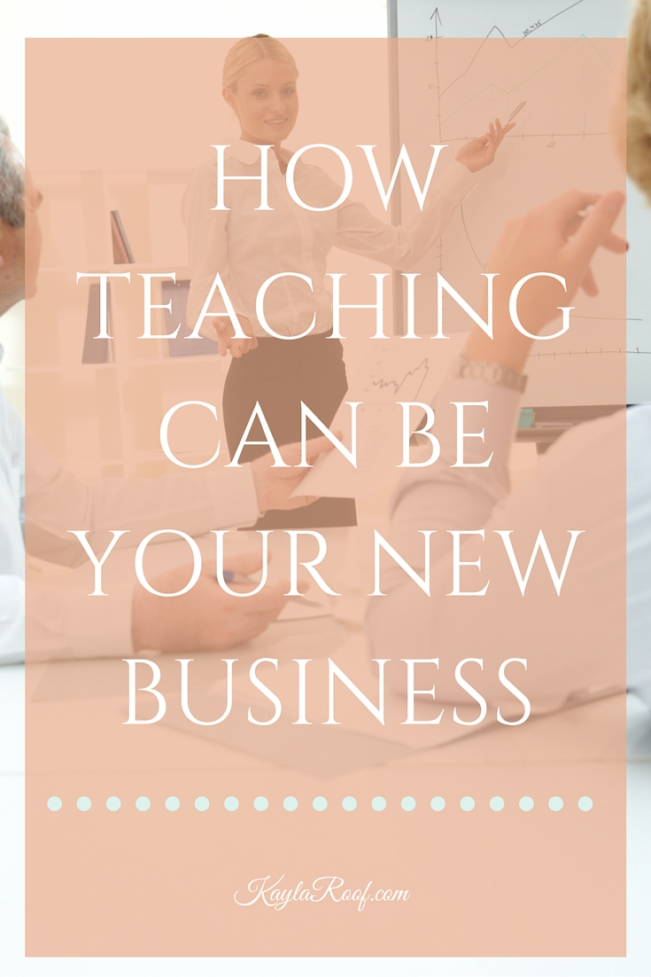 What can YOU teach? What do YOU love talking about? What kinds of things do your friends ask you about? What kinds of blogs do you read? What do you do for fun? I know that you have information that people need. Click on this post to find out how teaching can be your new business. | Kayla Roof Business Advisor for Ambitious Military Spouses