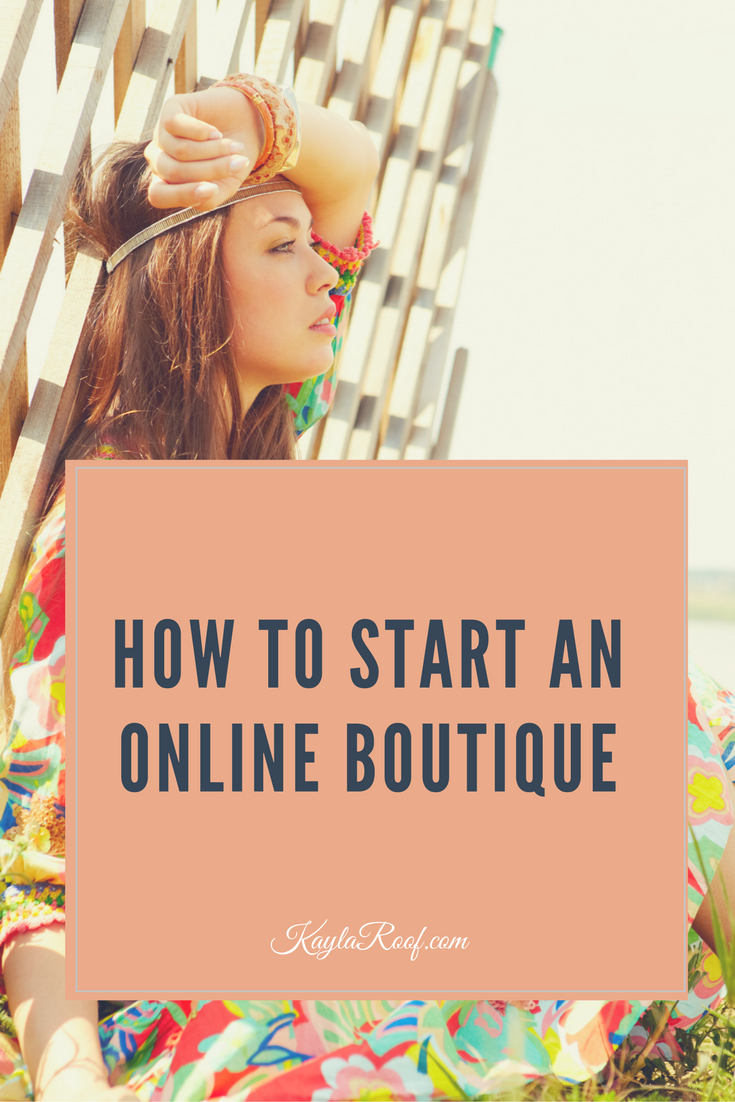 How to Start an Online Boutique-- Click here to find your step-by-step guide. KaylaRoof.com