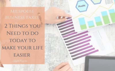 Milspouse Business Taxes: 2 Things You Need to Do Today to Make Your Life Easier