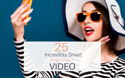 25 Incredibly Smart Ways to Use Video to Be Seen & Heard Today