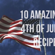 10 Amazing July 4th Recipes!