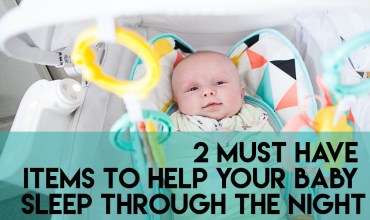 2 Must Have Items to Help Your newborn baby to sleep through the night