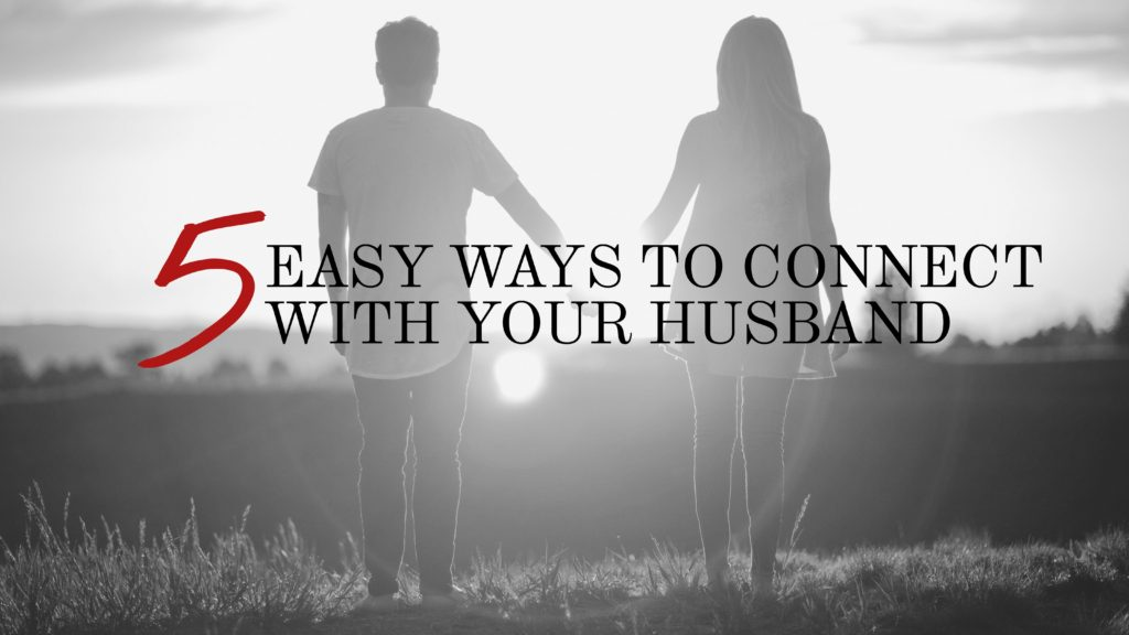 5 easy ways to connect to your spouse