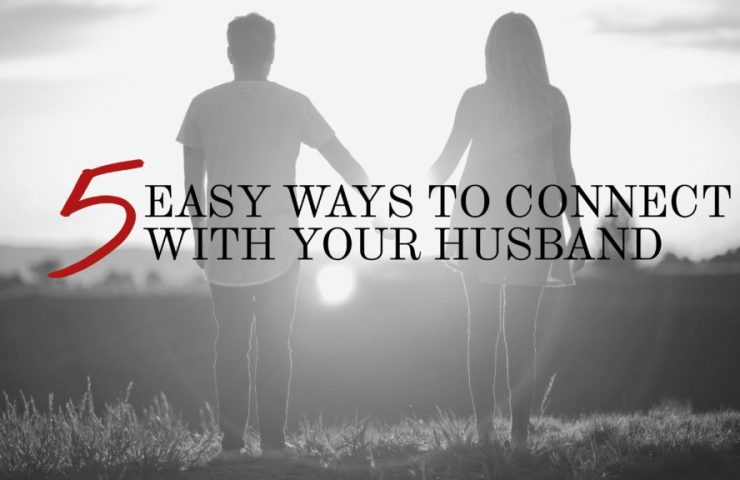 5 Easy Ways to Connect With Your Husband
