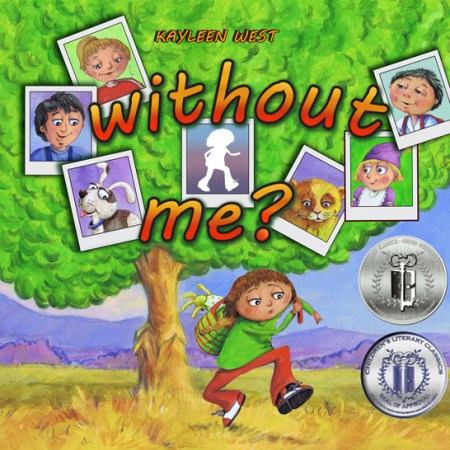 WITHOUT ME - Picture book by Kayleen West Silver medalist in the Literary Classics International Book Awards for best pre-school/early reader