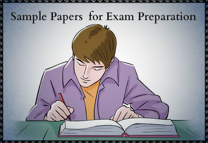 Some Useful Tips to Use Sample Papers to Your Advantage for Exam Preparation
