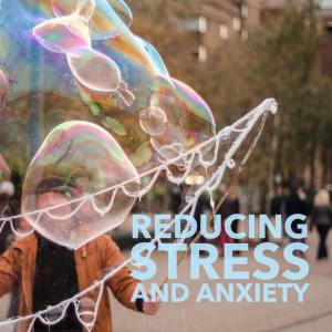bubbles, reduce stress and anxiety