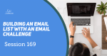 Session 169 - Build your email list with an email challenge