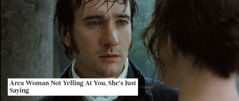 Austen + Onion Headlines: Pride and Prejudice 2005, part 2