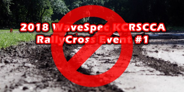 2018 WaveSpec KCRSCCA RalyCross Event #1 Canceled