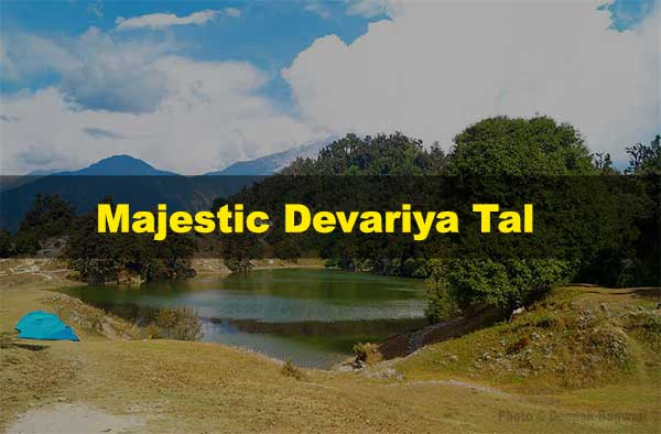 Devariya Tal – History, How to Reach and Trekking Route