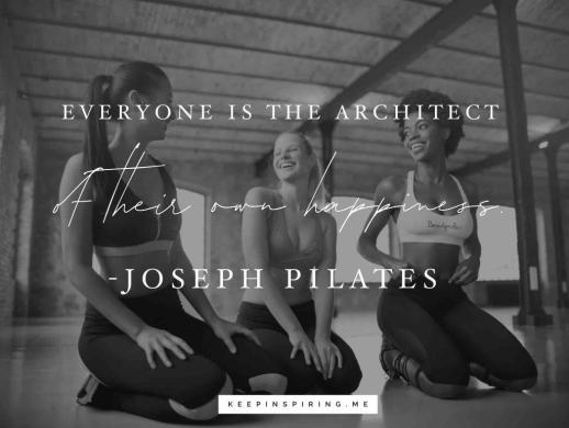 """Joseph Pilates quote """"Everyone is the architect of their own happiness"""""""