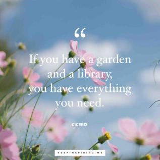 """Cicero quote """"If you have a garden and a library, you have everything you need"""""""