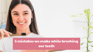 Read more about the article 5 mistakes we make while brushing our teeth