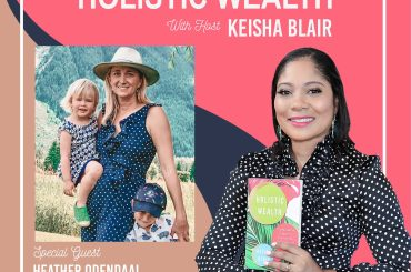 Heather Odendaal on the Holistic Wealth Podcast with Keisha Blair