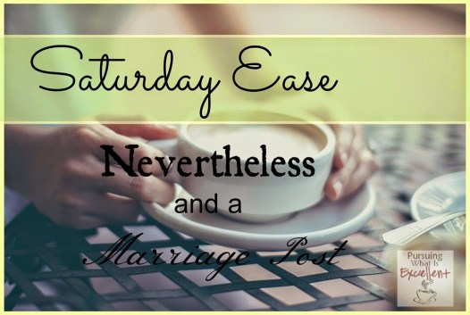 Saturday Ease Nevertheless and a Marriage Post
