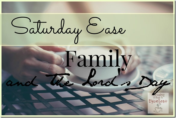 Saturday Ease Family and The Lords Day