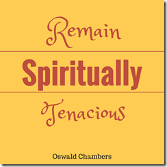 remain spiritually tenacious