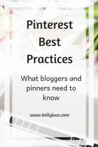 Pinterest Best Practices. Find out what bloggers and pinners need to know at https://www.kellyluvs.com