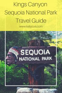Travel Guide for Visiting Kings Canyon Sequoia National Park. Learn what to see, do and experience at www.kellyluvs.com