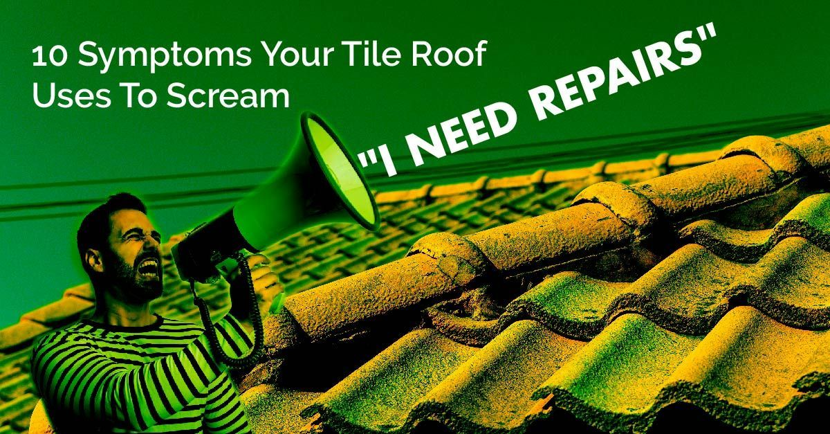 10 symptoms your tile roof uses to