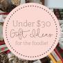 Foodie Gift Ideas Under 30
