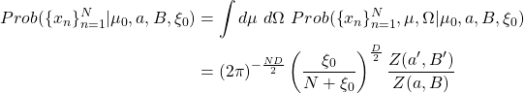 \begin{aligned} Prob(\{x_n\}_{n=1}^N|\mu_0, a, B, \xi_0) &= \int d\mu \ d\Omega \ Prob(\{x_n\}_{n=1}^N,\mu,\Omega|\mu_0, a, B, \xi_0) \ &= (2\pi)^{-\frac{ND}{2}} \left( \frac{\xi_0}{N+\xi_0} \right )^{\frac{D}{2}} \frac{Z(a',B')}{Z(a,B)} \end{aligned}
