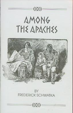 Among The Apaches Frederick Schwatka 1887 reprint