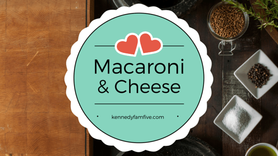 Our Favorite Foods:  Macaroni and Cheese