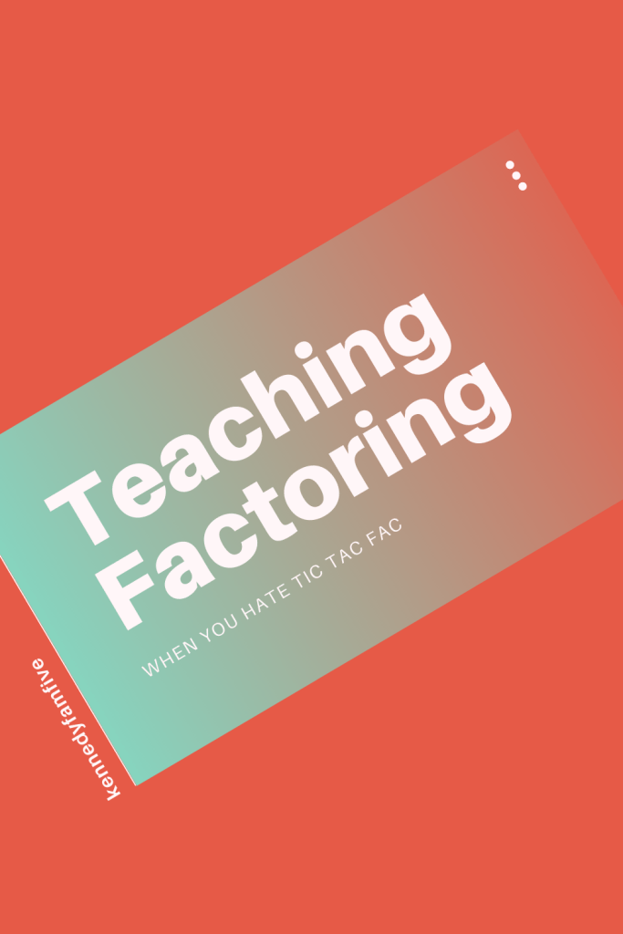 teaching factoring using guess and check or tic tac fac...yuck...use this method instead!