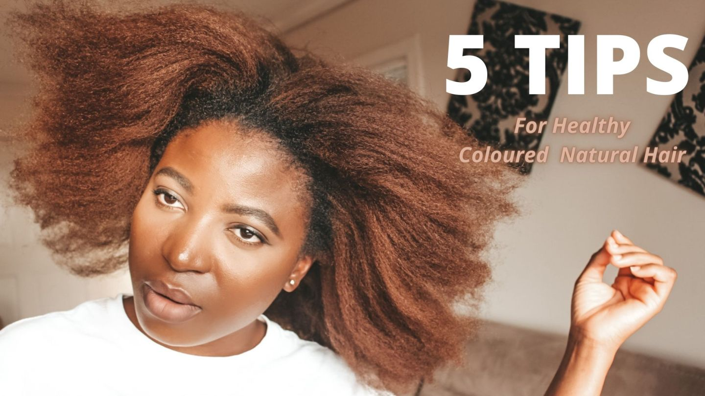 5 TIPS FOR  HEALTHY COLOURED NATURAL HAIR