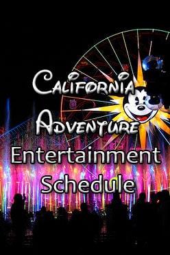 California Adventure Entertainment Schedule and Showtimes KennythePirate