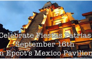 Celebrate Fiestas Patrias September 16th in Epcot's Mexico Pavilion
