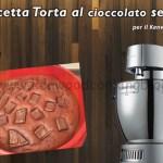 Ricetta Torta al cioccolato senza uova Kenwood